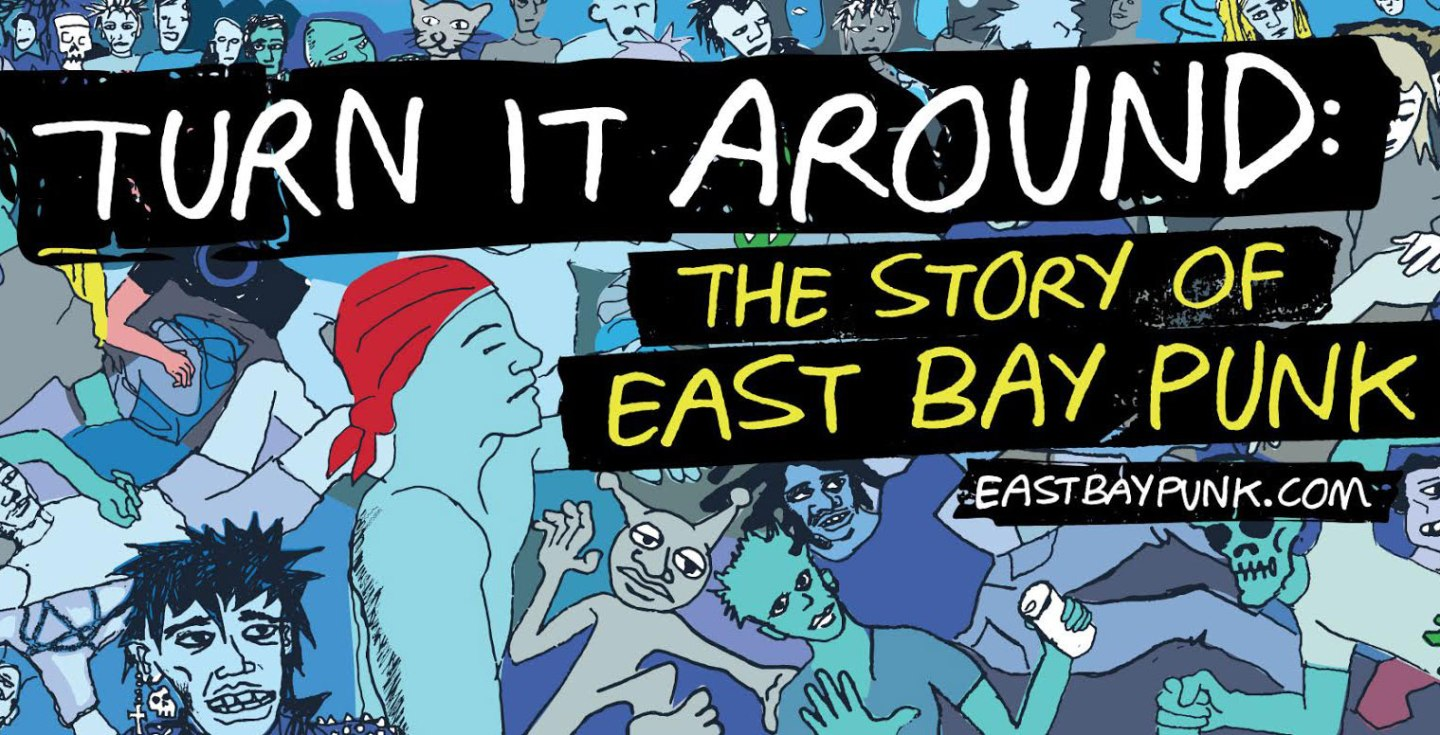 TURN IT AROUND- THE STORY OF EAST BAY PUNK