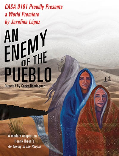 CASA 0101 THEATER PRESENTS THE WORLD PREMIERE OF AN ENEMY OF THE PUEBLO Written By JOSEFINA LOPEZ Directed by CORKY DOMINGUEZ Starring Obie Award-Winning Actress ZILAHMENDOZA
